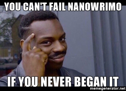 you-cant-fail-nanowrimo-if-you-never-began-it
