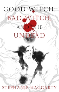 Good Witch, Bad Witch, and the Undead